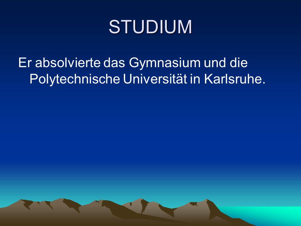 STUDIUM Er absolvierte das Gymnasium und die Polytechnische Universität in Karlsruhe.