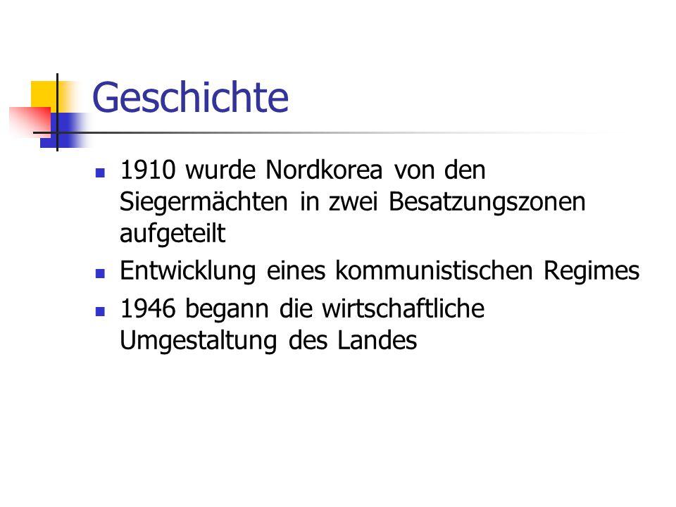 Geschichte 1910 wurde Nordkorea von den Siegermächten in zwei Besatzungszonen aufgeteilt. Entwicklung eines kommunistischen Regimes.