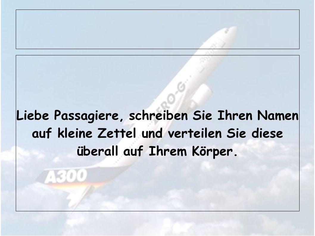 Liebe Passagiere, schreiben Sie Ihren Namen auf kleine Zettel und verteilen Sie diese überall auf Ihrem Körper.