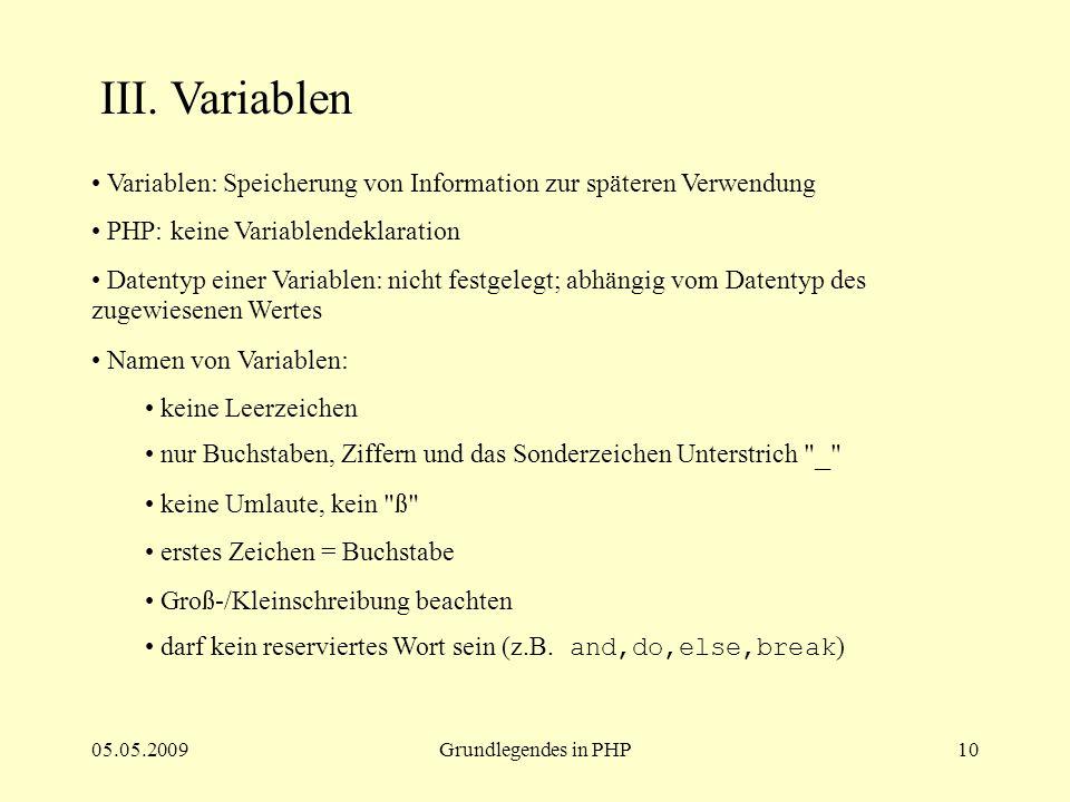 III. Variablen Variablen: Speicherung von Information zur späteren Verwendung. PHP: keine Variablendeklaration.