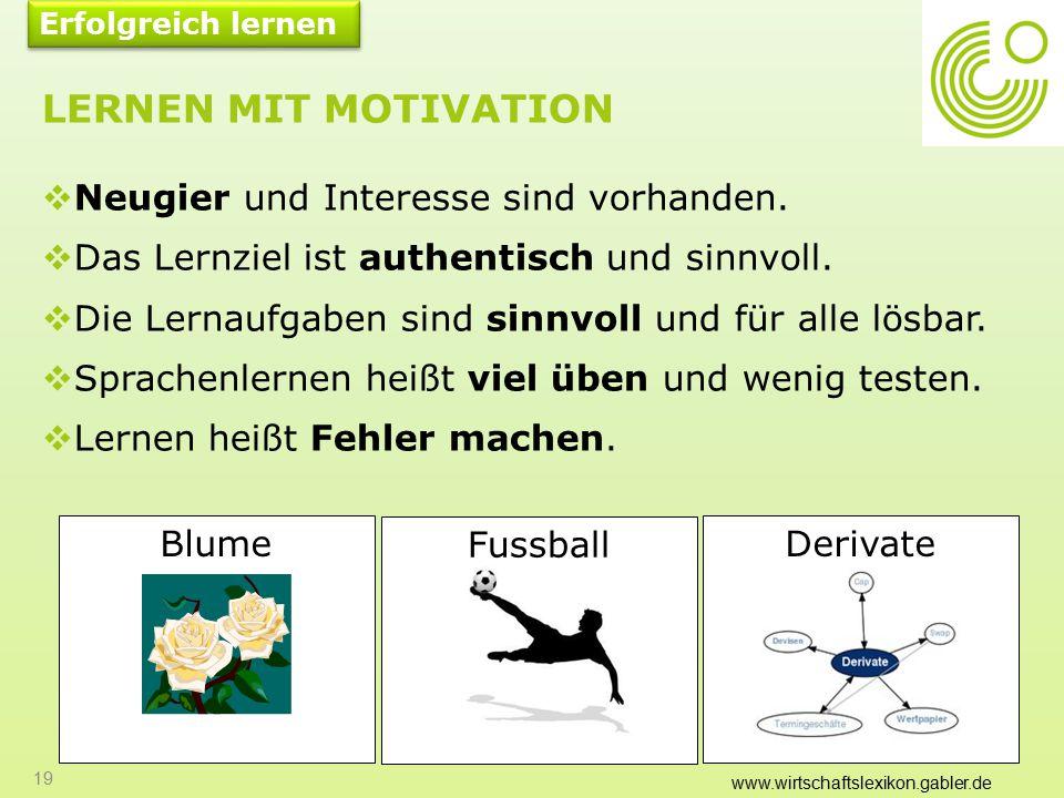 Lernen mit Motivation Neugier und Interesse sind vorhanden.