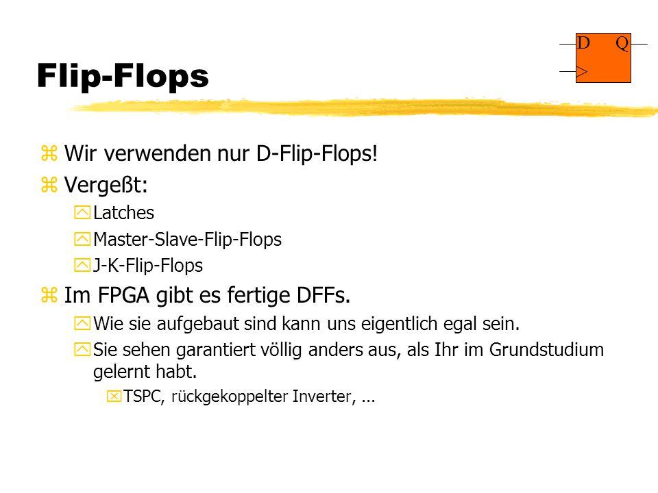 Flip-Flops Wir verwenden nur D-Flip-Flops! Vergeßt: