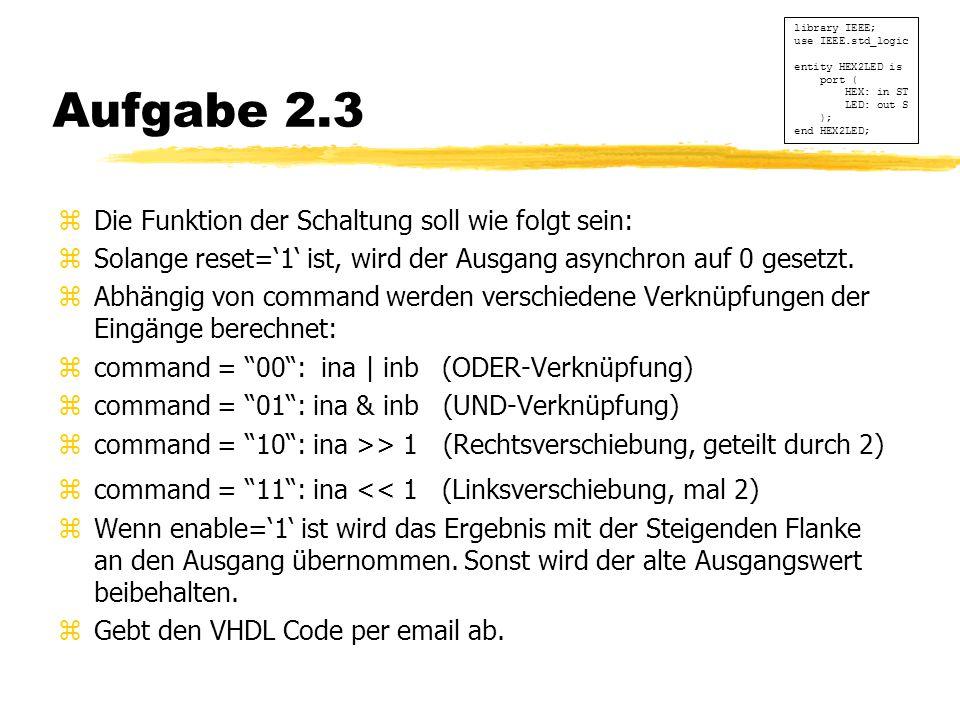 Aufgabe 2.3 Die Funktion der Schaltung soll wie folgt sein: