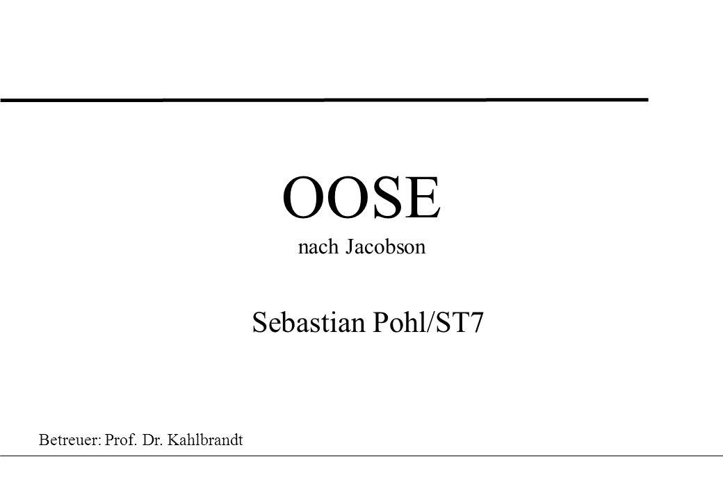 OOSE nach Jacobson Sebastian Pohl/ST7 Betreuer: Prof. Dr. Kahlbrandt