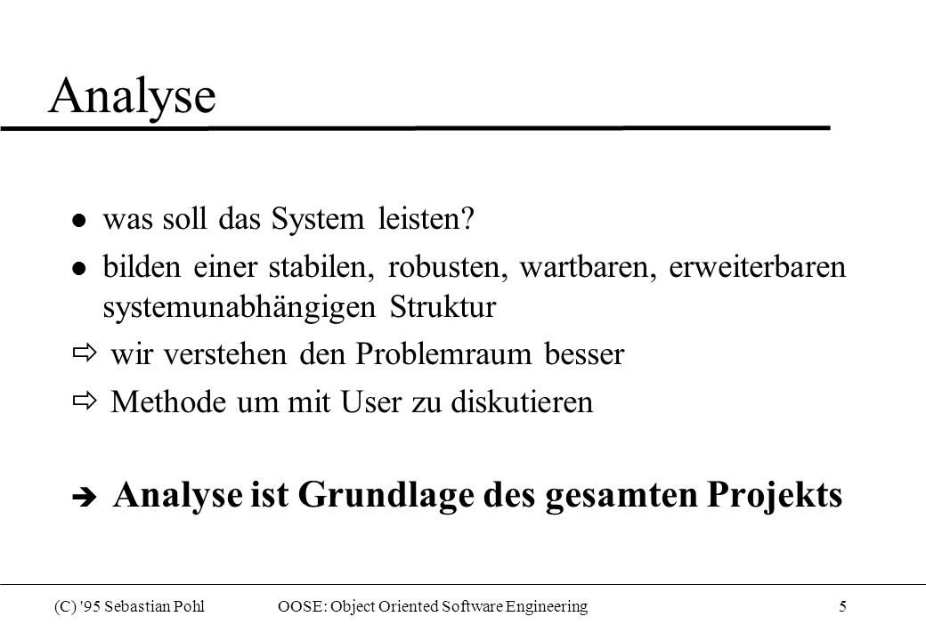 (C) 95 Sebastian Pohl OOSE: Object Oriented Software Engineering