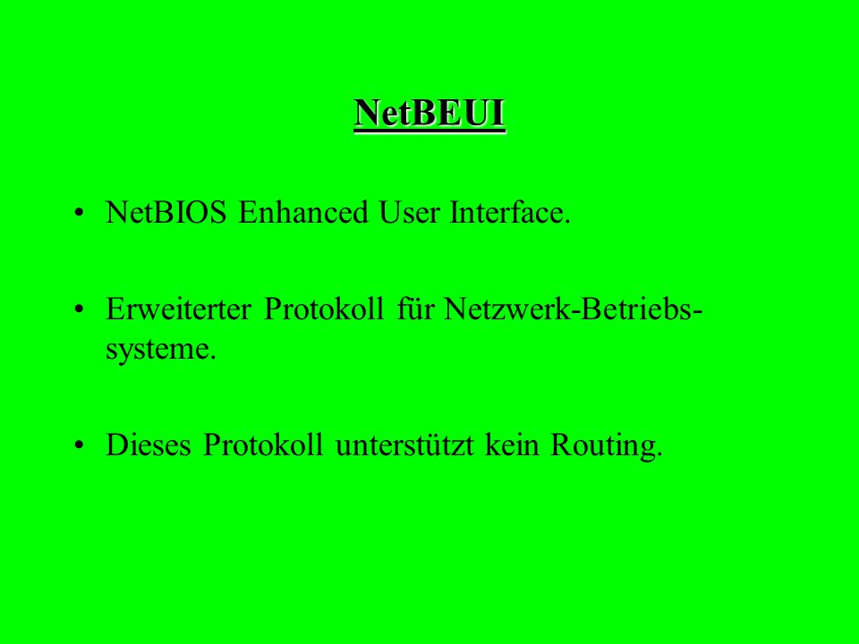 NetBEUI NetBIOS Enhanced User Interface.