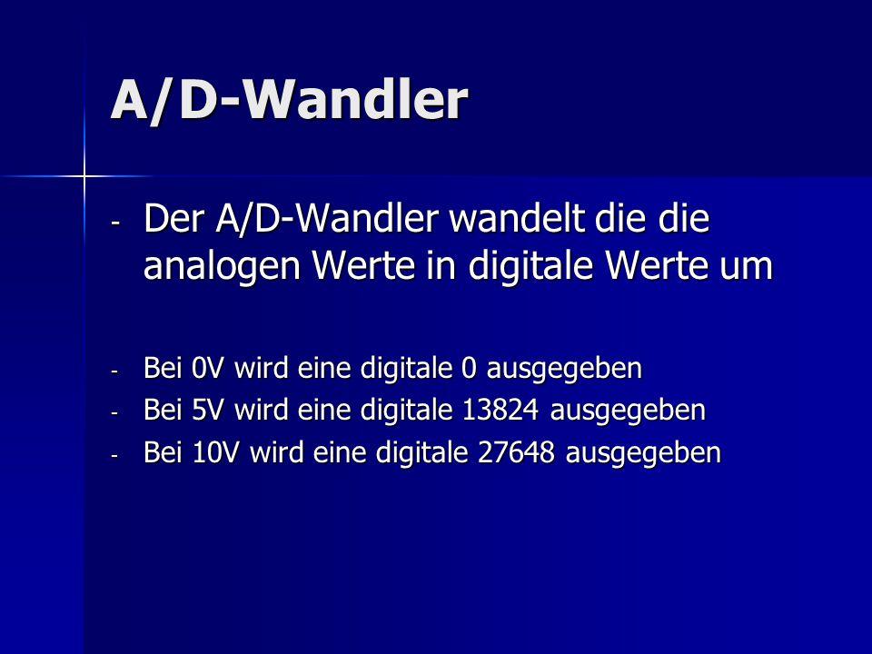 A/D-Wandler Der A/D-Wandler wandelt die die analogen Werte in digitale Werte um. Bei 0V wird eine digitale 0 ausgegeben.