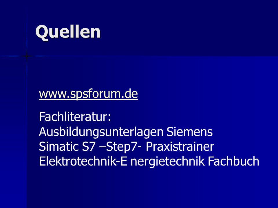 Quellen www.spsforum.de Fachliteratur: Ausbildungsunterlagen Siemens