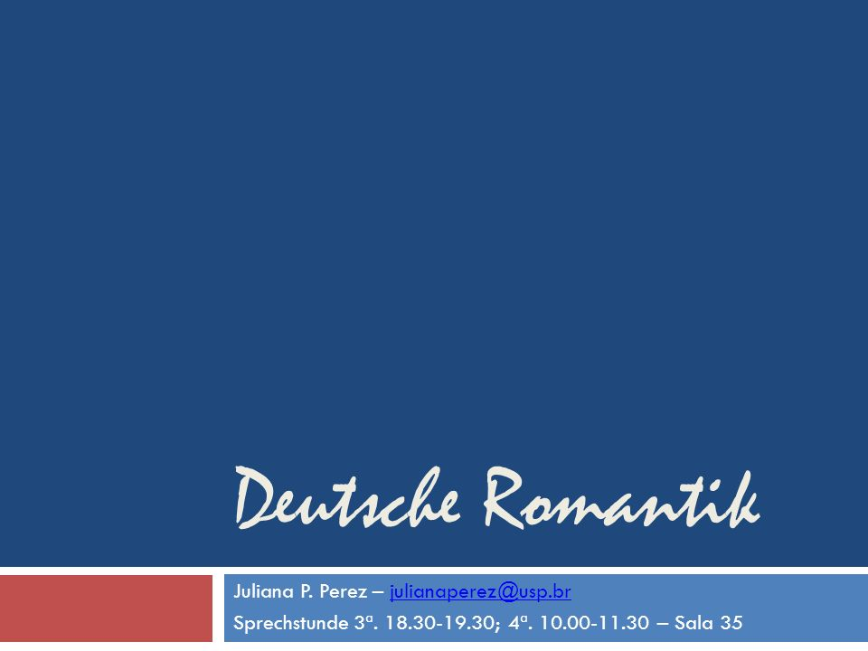 Deutsche Romantik Juliana P. Perez – julianaperez@usp.br