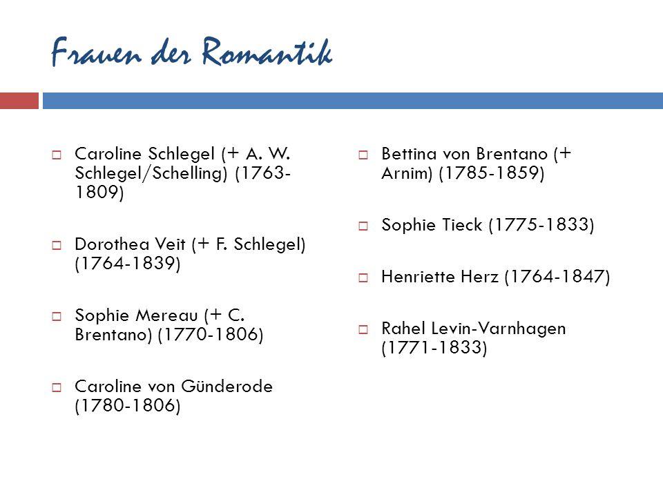 Frauen der Romantik Caroline Schlegel (+ A. W. Schlegel/Schelling) (1763- 1809) Dorothea Veit (+ F. Schlegel) (1764-1839)