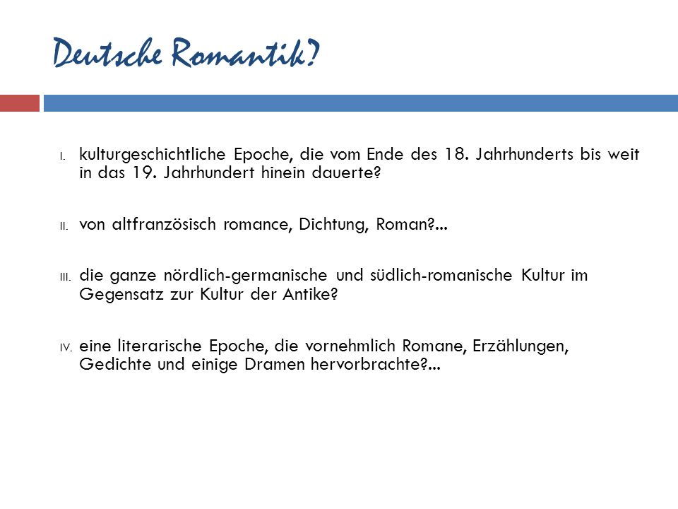 Deutsche Romantik kulturgeschichtliche Epoche, die vom Ende des 18. Jahrhunderts bis weit in das 19. Jahrhundert hinein dauerte