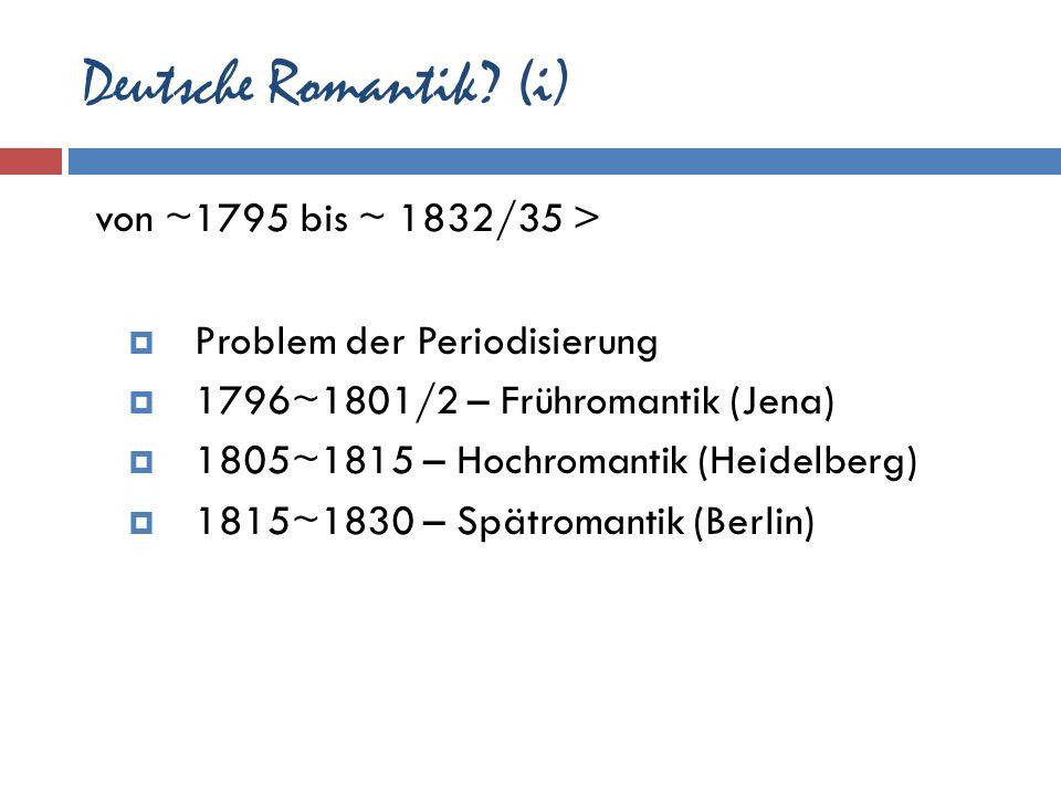 Deutsche Romantik (i) von ~1795 bis ~ 1832/35 >