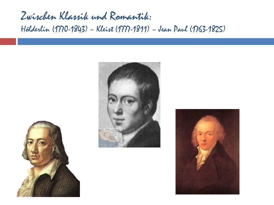 Zwischen Klassik und Romantik: Hölderlin (1770-1843) – Kleist (1777-1811) – Jean Paul (1763-1825)