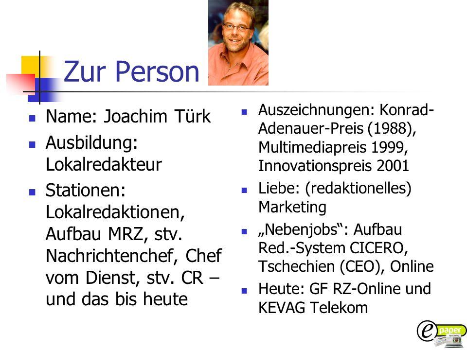 Zur Person Name: Joachim Türk Ausbildung: Lokalredakteur