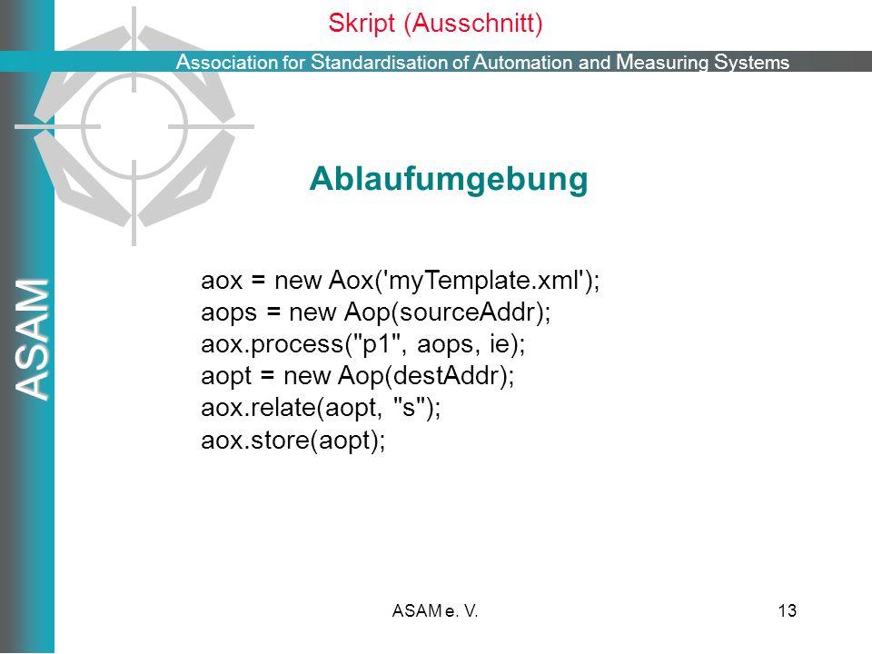 Ablaufumgebung Skript (Ausschnitt) aox = new Aox( myTemplate.xml );