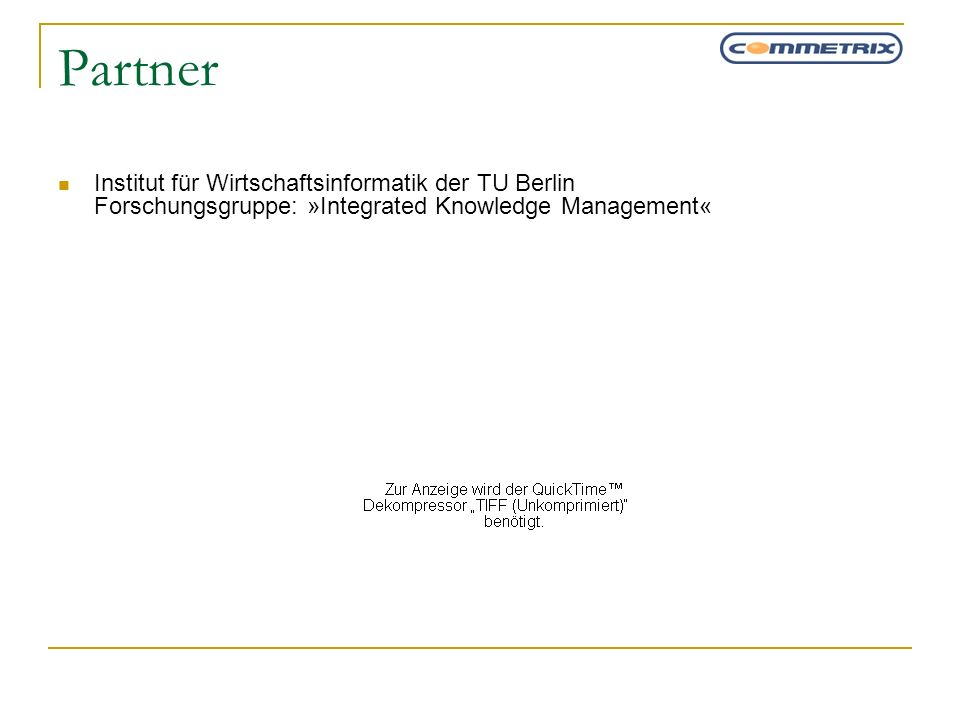 Partner Institut für Wirtschaftsinformatik der TU Berlin Forschungsgruppe: »Integrated Knowledge Management«