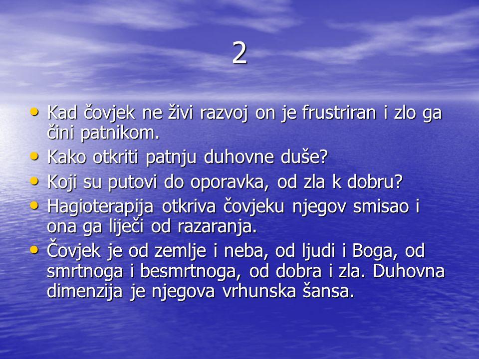 2 Kad čovjek ne živi razvoj on je frustriran i zlo ga čini patnikom.