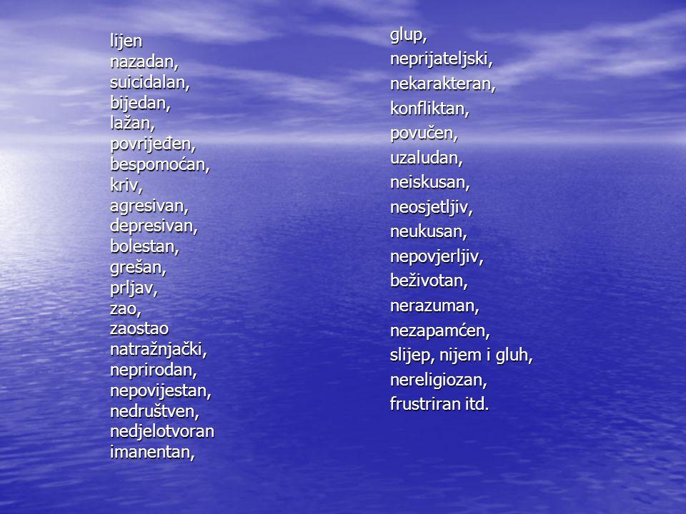 glup, neprijateljski, nekarakteran, konfliktan, povučen, uzaludan, neiskusan, neosjetljiv, neukusan,