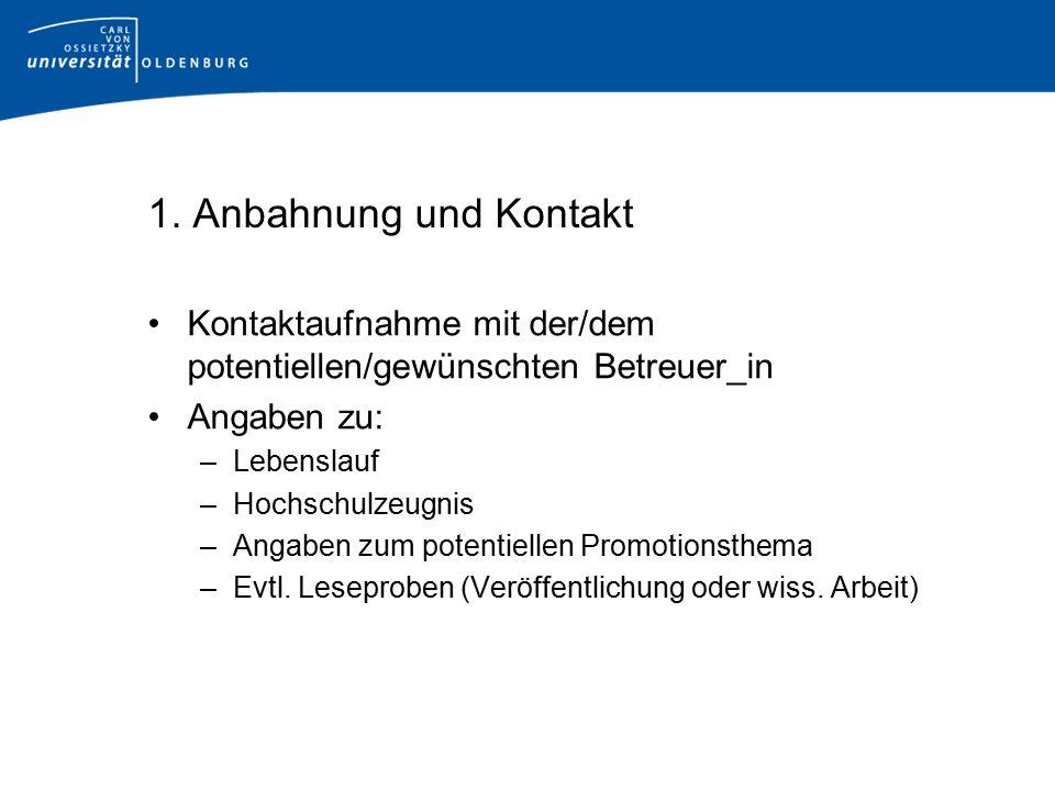 1. Anbahnung und Kontakt Kontaktaufnahme mit der/dem potentiellen/gewünschten Betreuer_in. Angaben zu: