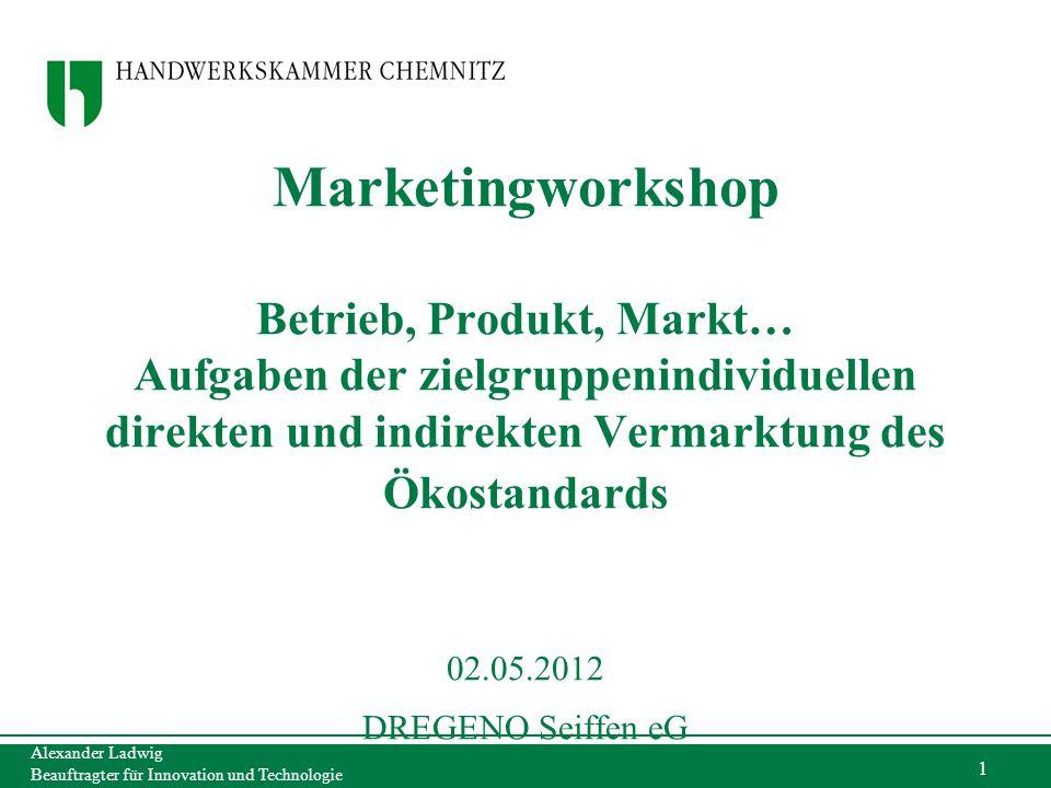 Marketingworkshop Betrieb, Produkt, Markt… Aufgaben der zielgruppenindividuellen direkten und indirekten Vermarktung des Ökostandards 02.05.2012 DREGENO Seiffen eG