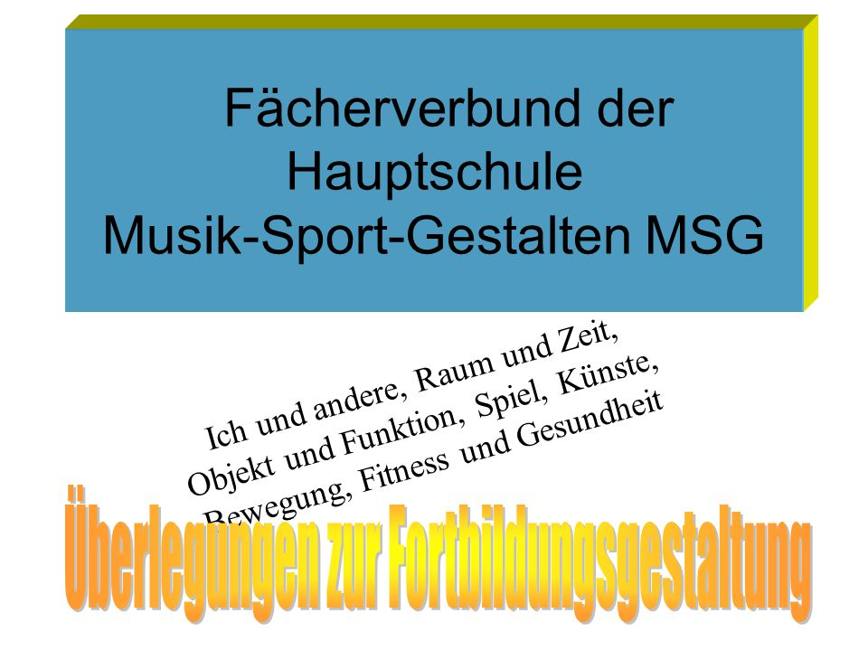 Fächerverbund der Hauptschule Musik-Sport-Gestalten MSG