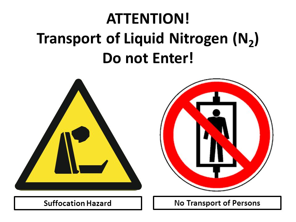 ATTENTION! Transport of Liquid Nitrogen (N2) Do not Enter!