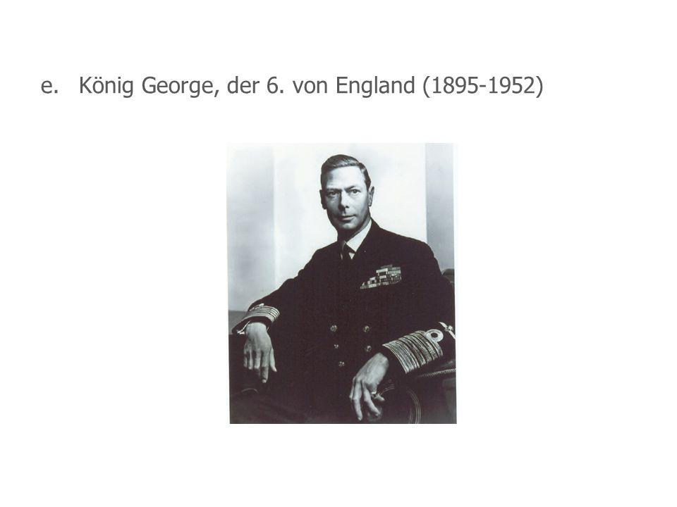 e. König George, der 6. von England (1895-1952)