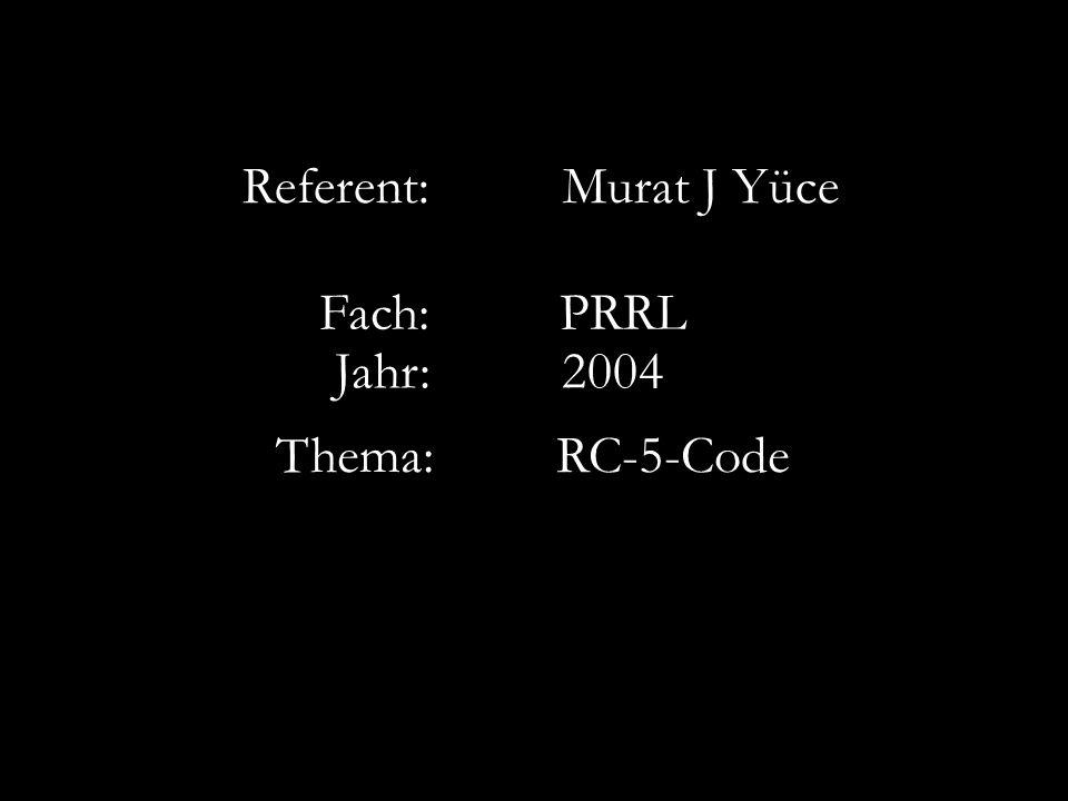 Referent: Murat J Yüce Fach: PRRL Jahr: 2004 Thema: RC-5-Code