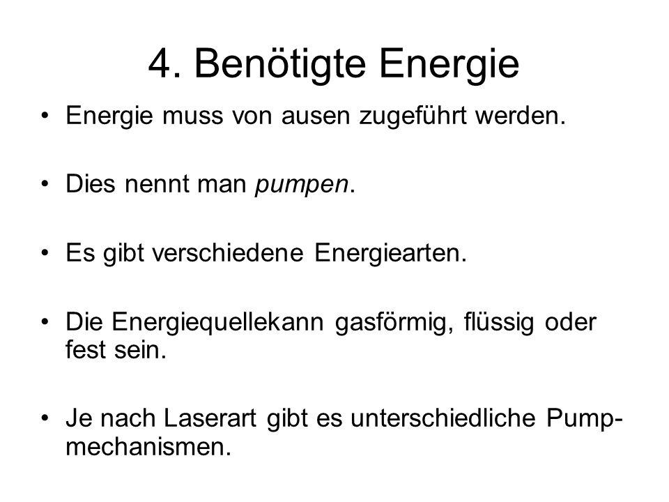 4. Benötigte Energie Energie muss von ausen zugeführt werden.