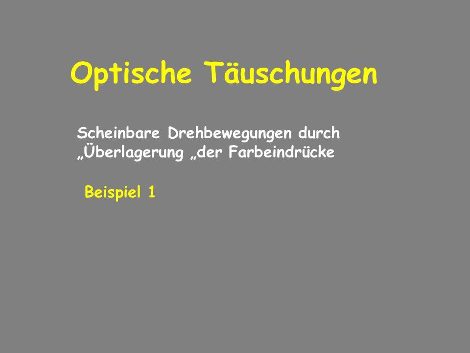 """Optische Täuschungen Scheinbare Drehbewegungen durch """"Überlagerung """"der Farbeindrücke Beispiel 1"""