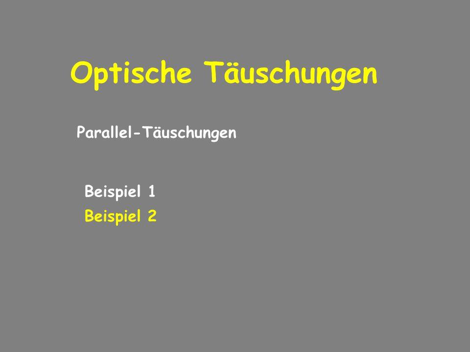 Optische Täuschungen Parallel-Täuschungen Beispiel 1 Beispiel 2