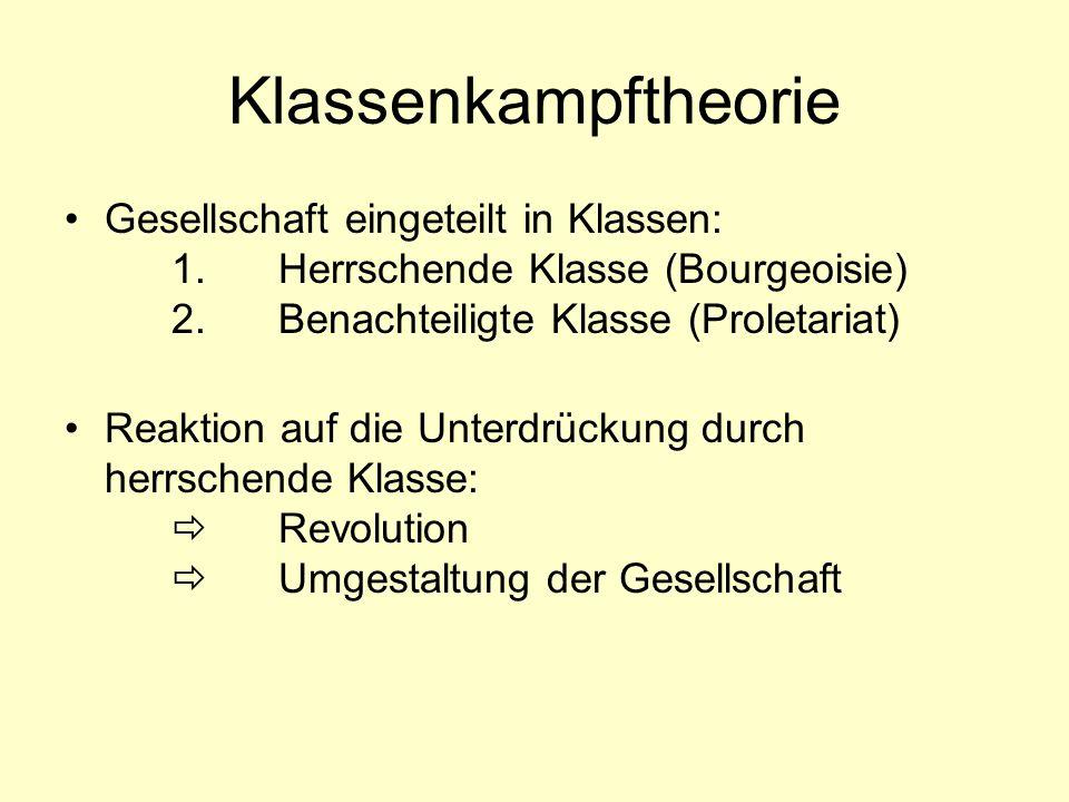 Klassenkampftheorie Gesellschaft eingeteilt in Klassen: 1. Herrschende Klasse (Bourgeoisie) 2. Benachteiligte Klasse (Proletariat)