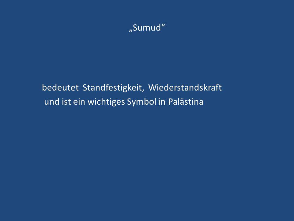 """""""Sumud bedeutet Standfestigkeit, Wiederstandskraft und ist ein wichtiges Symbol in Palästina"""