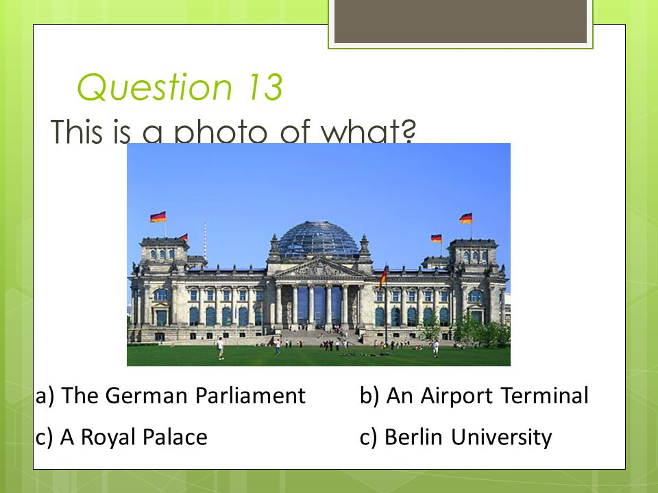 Question 13 This is a photo of what a) The German Parliament