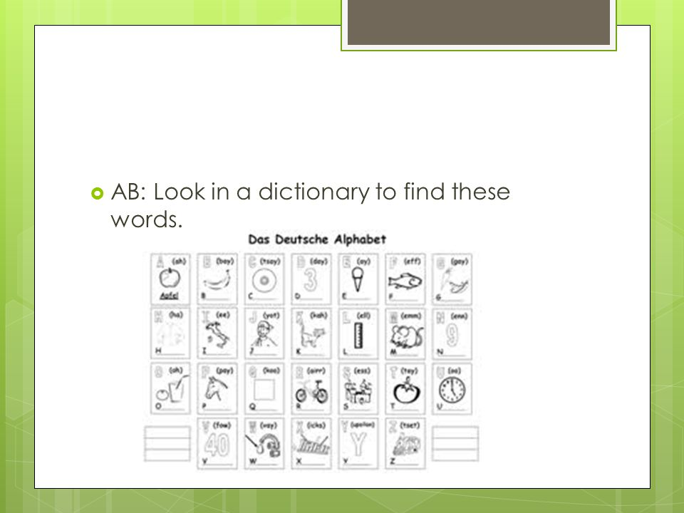 AB: Look in a dictionary to find these words.