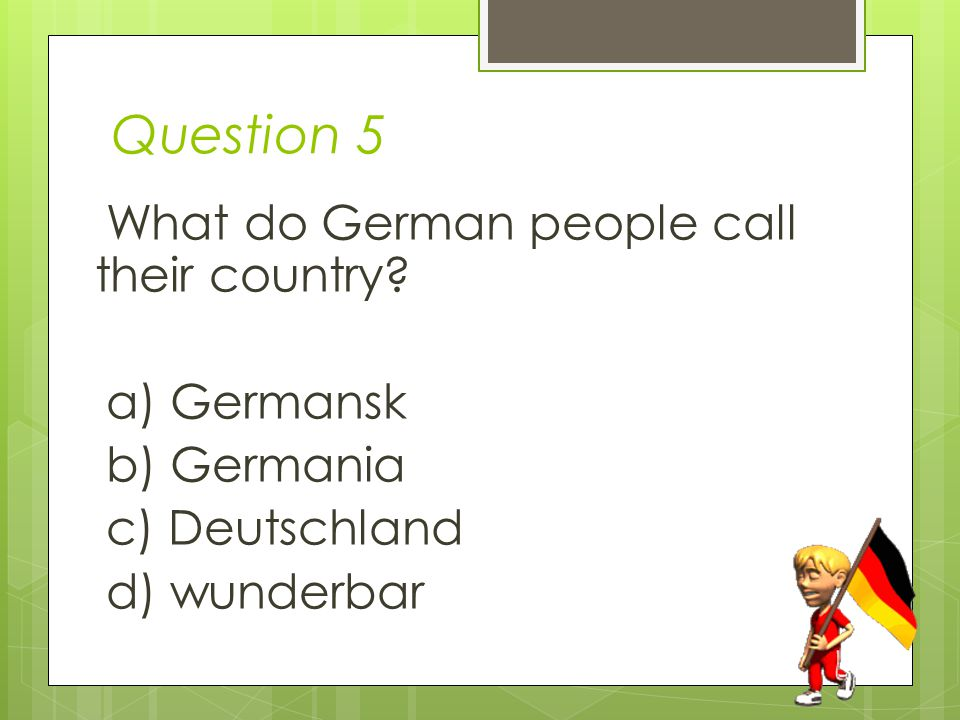 Question 5 What do German people call their country.