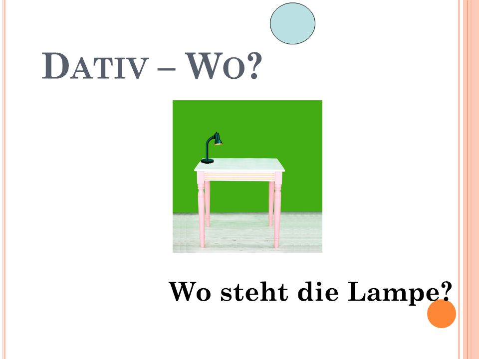 Dativ – Wo Wo steht die Lampe