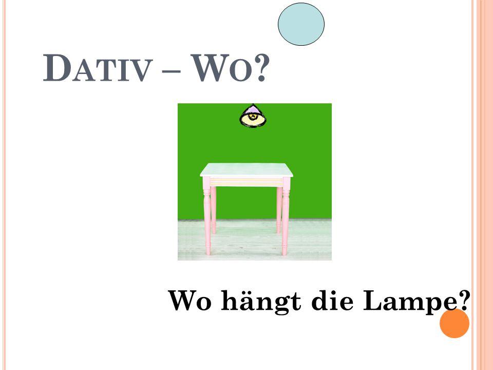 Dativ – Wo Wo hängt die Lampe