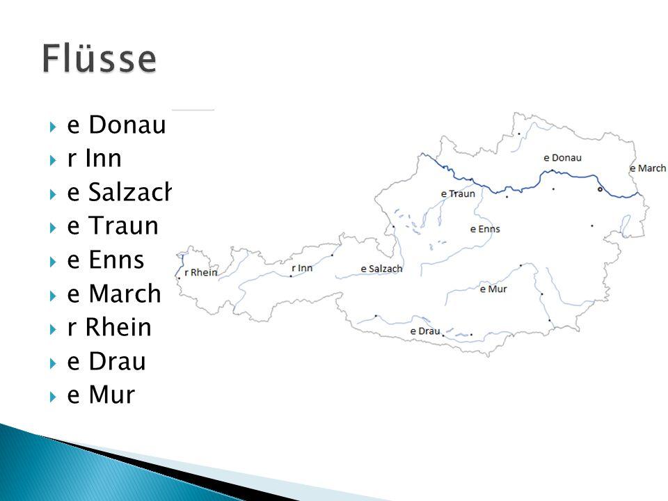 Flüsse e Donau r Inn e Salzach e Traun e Enns e March r Rhein e Drau