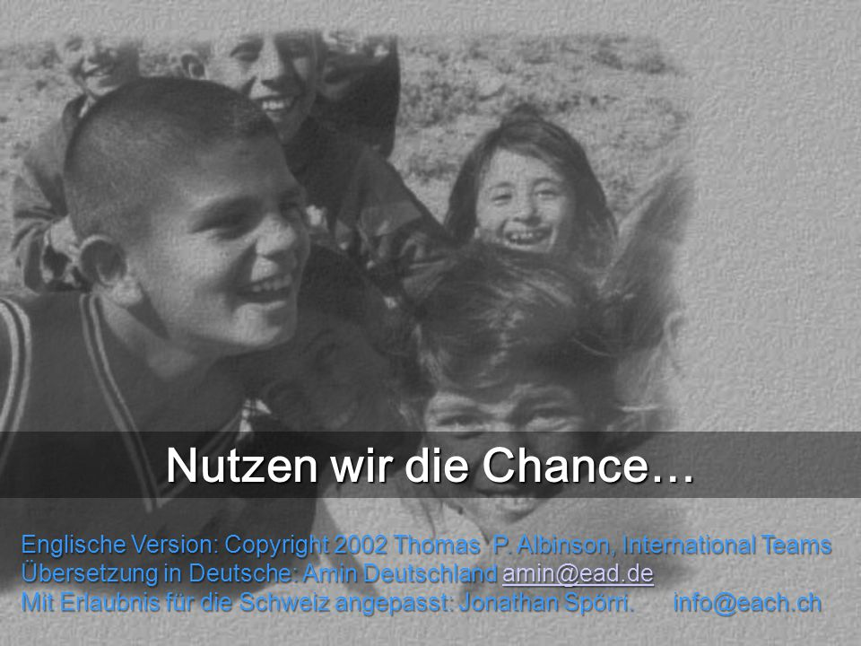 Scripture: Matt. 25.35 Nutzen wir die Chance… Englische Version: Copyright 2002 Thomas P. Albinson, International Teams.