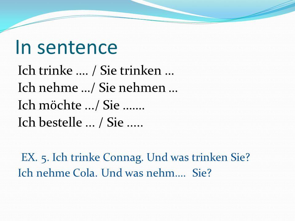 In sentence Ich trinke …. / Sie trinken … Ich nehme …/ Sie nehmen …