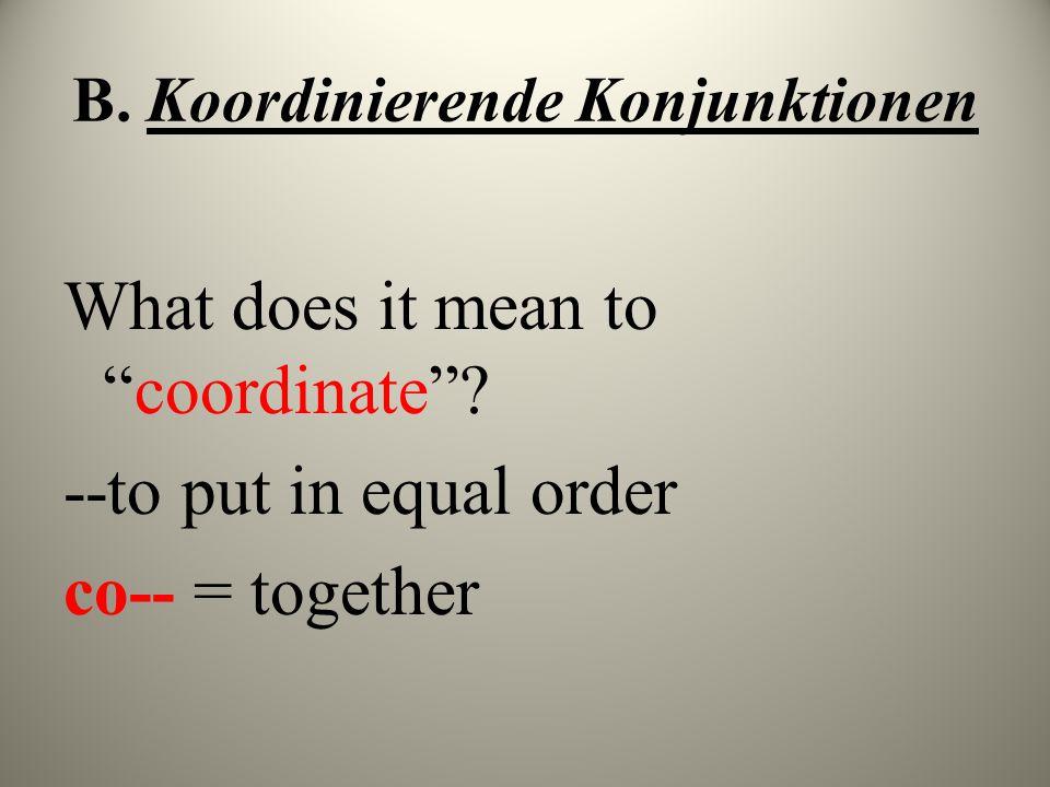 B. Koordinierende Konjunktionen