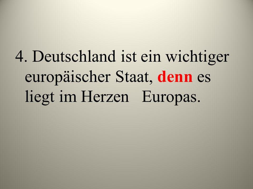 4. Deutschland ist ein wichtiger europäischer Staat, denn es liegt im Herzen Europas.