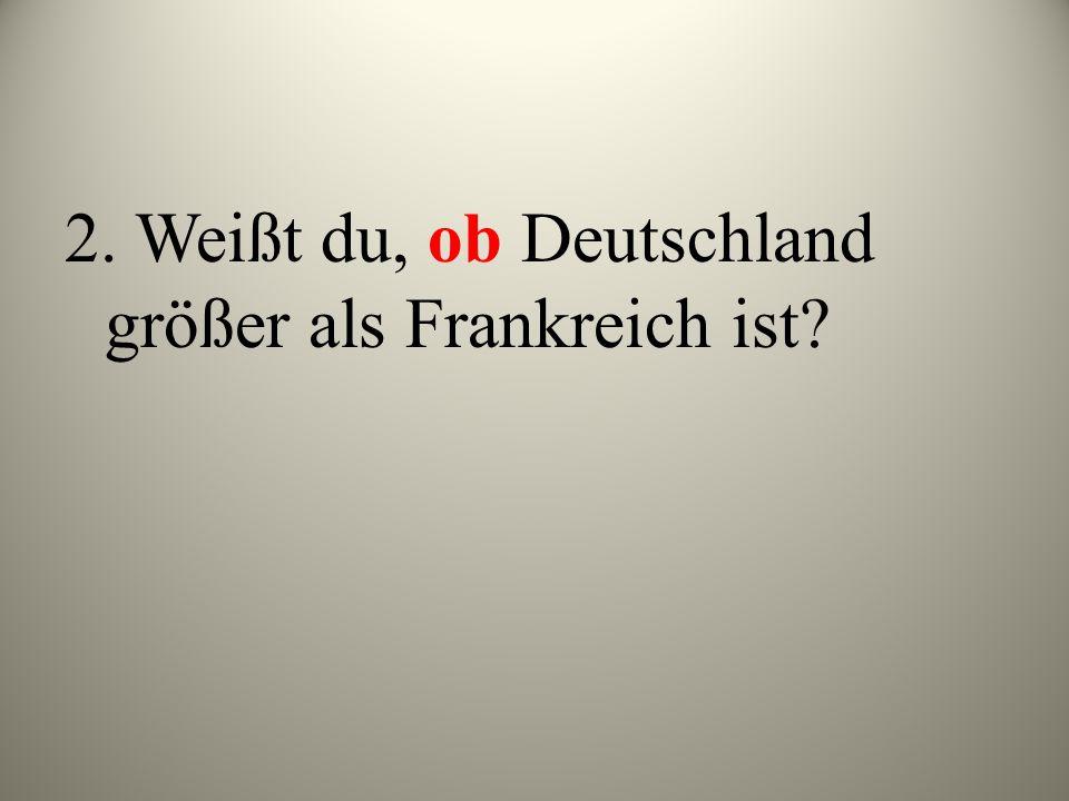 2. Weißt du, ob Deutschland größer als Frankreich ist