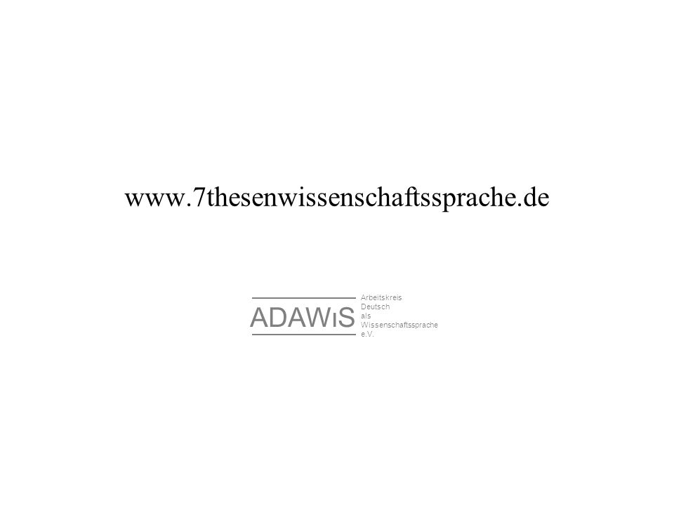 www.7thesenwissenschaftssprache.de ADAWIS Arbeitskreis Deutsch als