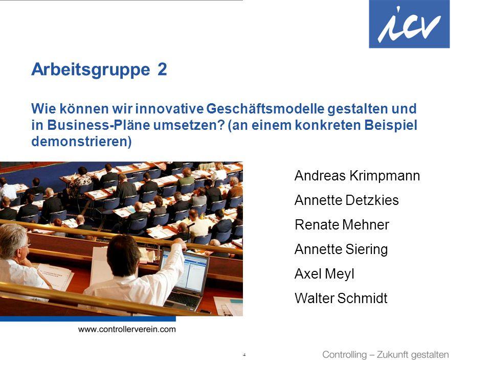 Arbeitsgruppe 2 Wie können wir innovative Geschäftsmodelle gestalten und in Business-Pläne umsetzen (an einem konkreten Beispiel demonstrieren)