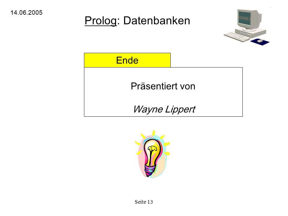 Prolog: Datenbanken Ende Präsentiert von Wayne Lippert 14.06.2005
