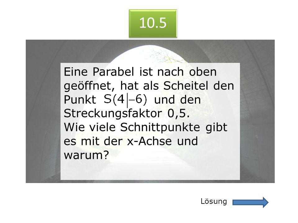 10.5 10.5. Eine Parabel ist nach oben geöffnet, hat als Scheitel den Punkt und den Streckungsfaktor 0,5.