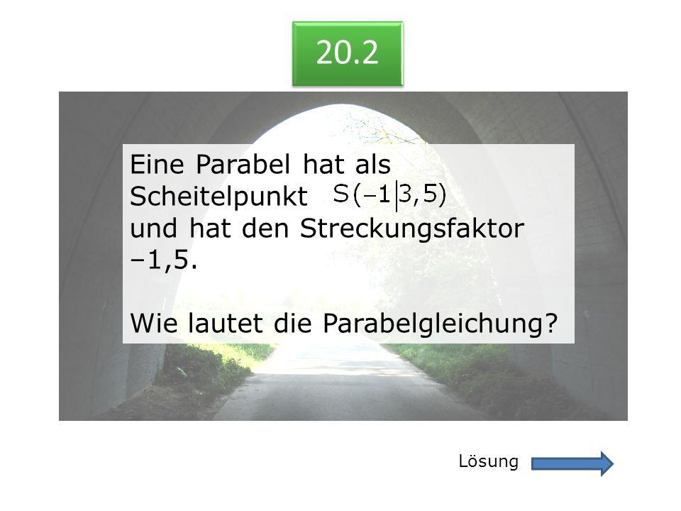 20.2 Eine Parabel hat als Scheitelpunkt und hat den Streckungsfaktor