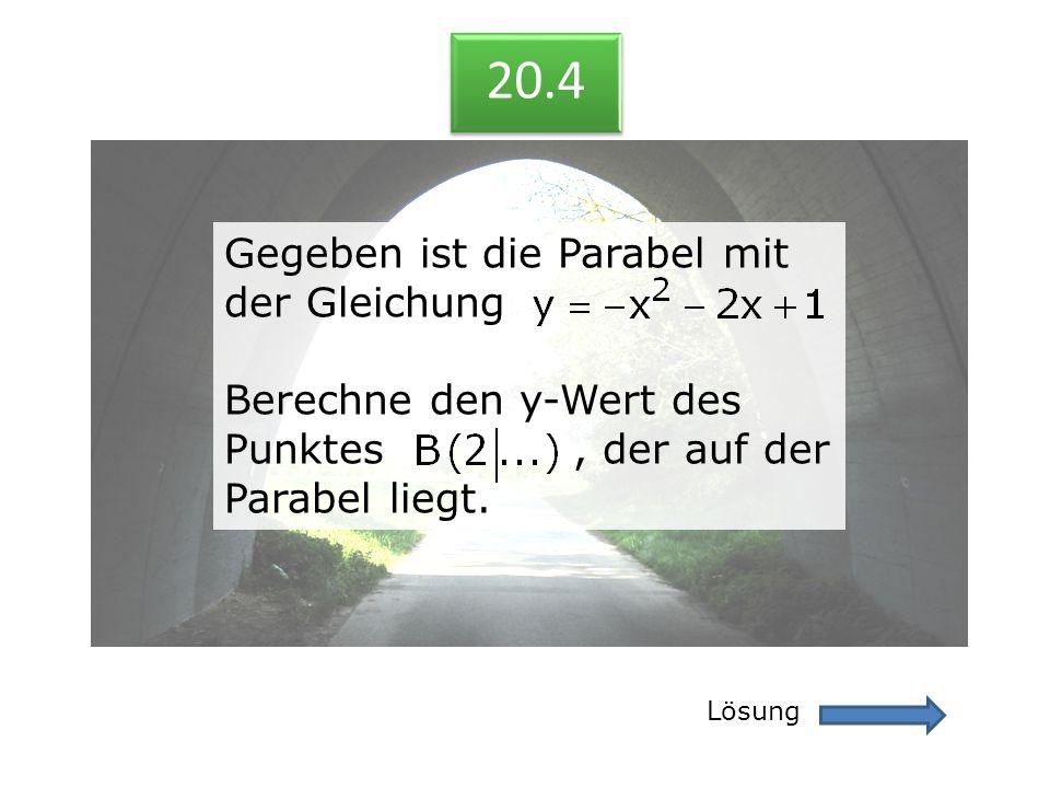 20.4 Gegeben ist die Parabel mit der Gleichung